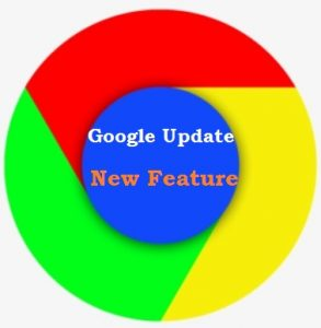 Get new update of Google Chrome with more advanced feature